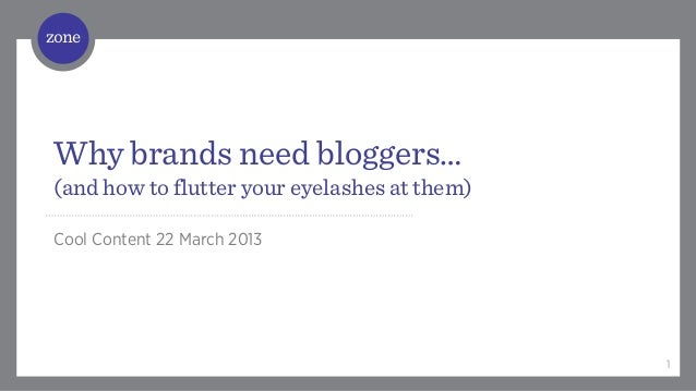 / Why brands need bloggers…(and how to flutter your eyelashes at them)Cool Content 22 March 2013                        ...