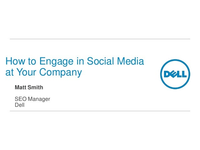 How to Engage in Social Mediaat Your Company Matt Smith SEO Manager Dell
