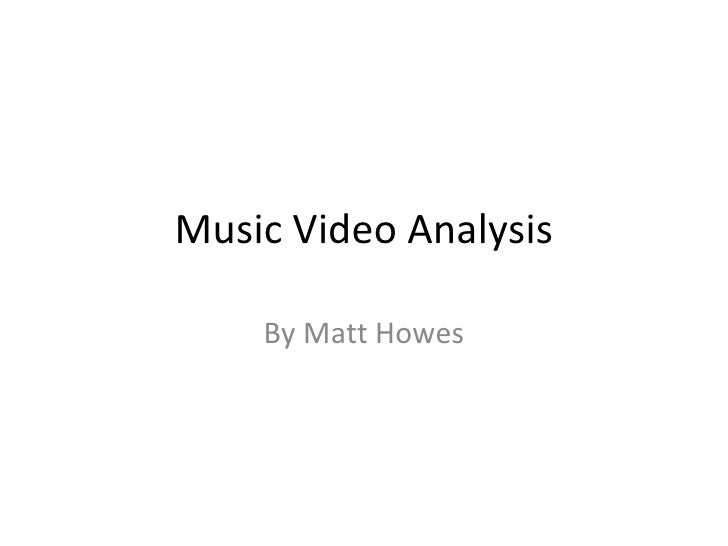 Music Video Analysis By Matt Howes