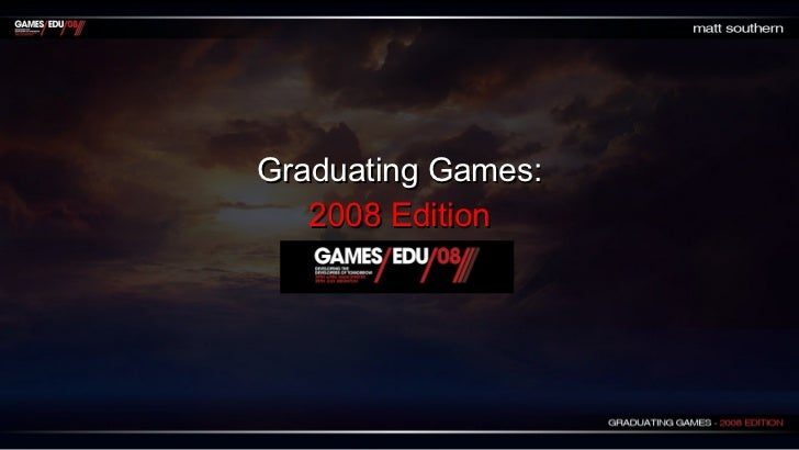 Graduating Games: 2008 Edition