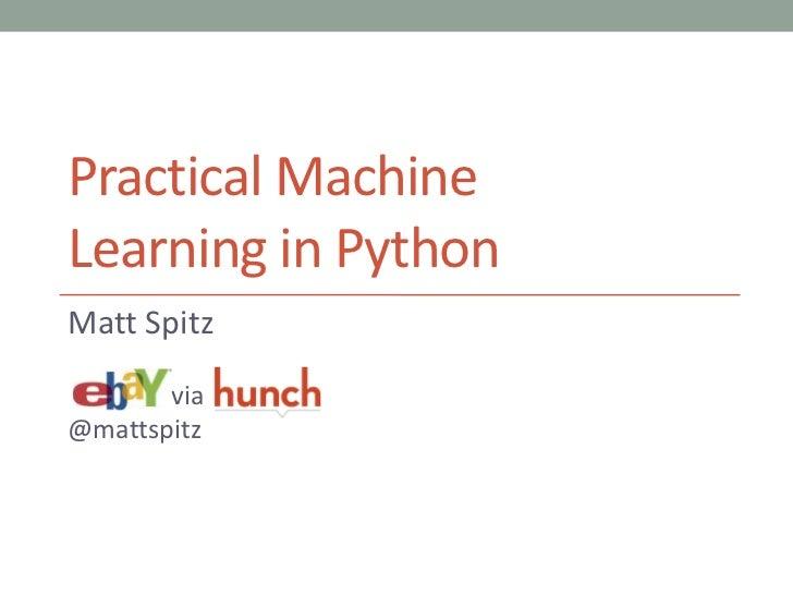 Practical MachineLearning in PythonMatt Spitz       via@mattspitz