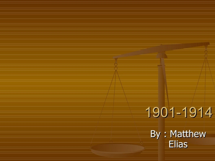 1901-1914 By : Matthew Elias