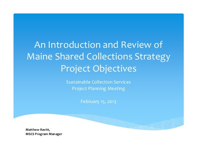 AnIntroductionandReviewofMaineSharedCollectionsStrategy       ProjectObjectives                       Sustainabl...