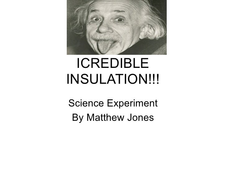 ICREDIBLEINSULATION!!!Science Experiment By Matthew Jones