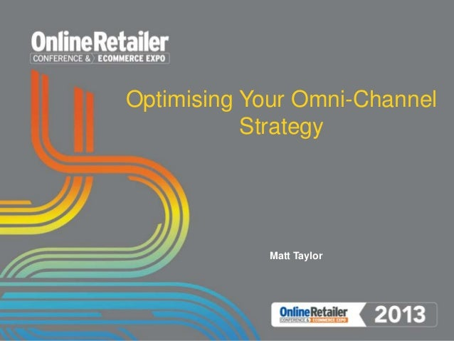 Optimising Your Omni-Channel Strategy Matt Taylor