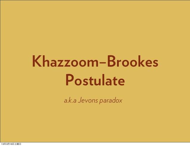 Khazzoom–Brookes                  Postulate                  a.k.a Jevons paradox13年3月16日土曜日