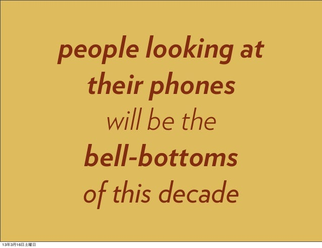people looking at                their phones                  will be the                bell-bottoms                of t...