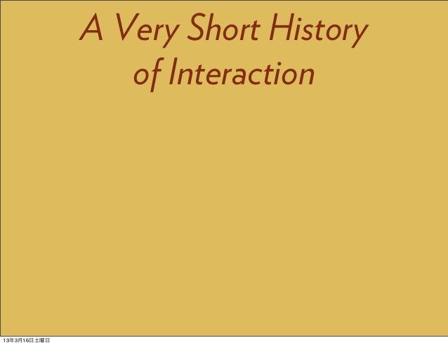 A Very Short History                 of Interaction13年3月16日土曜日