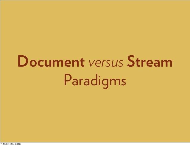 Document versus Stream             Paradigms13年3月16日土曜日