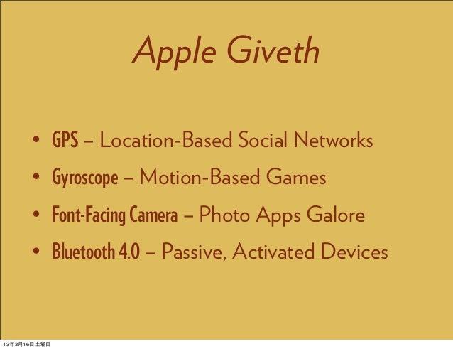 Apple Giveth      • GPS – Location-Based Social Networks      • Gyroscope – Motion-Based Games      • Font-Facing Camera –...