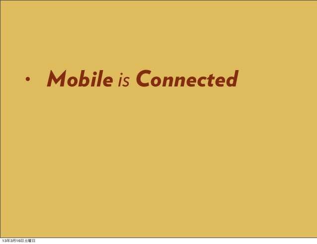 •      Mobile is Connected13年3月16日土曜日