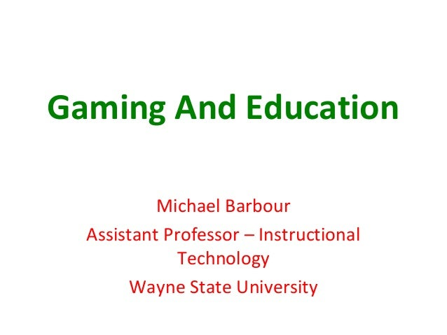 Gaming And Education           Michael Barbour  Assistant Professor – Instructional              Technology        Wayne S...