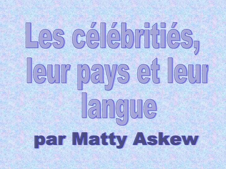 Les célébritiés, leur pays et leur langue par Matty Askew