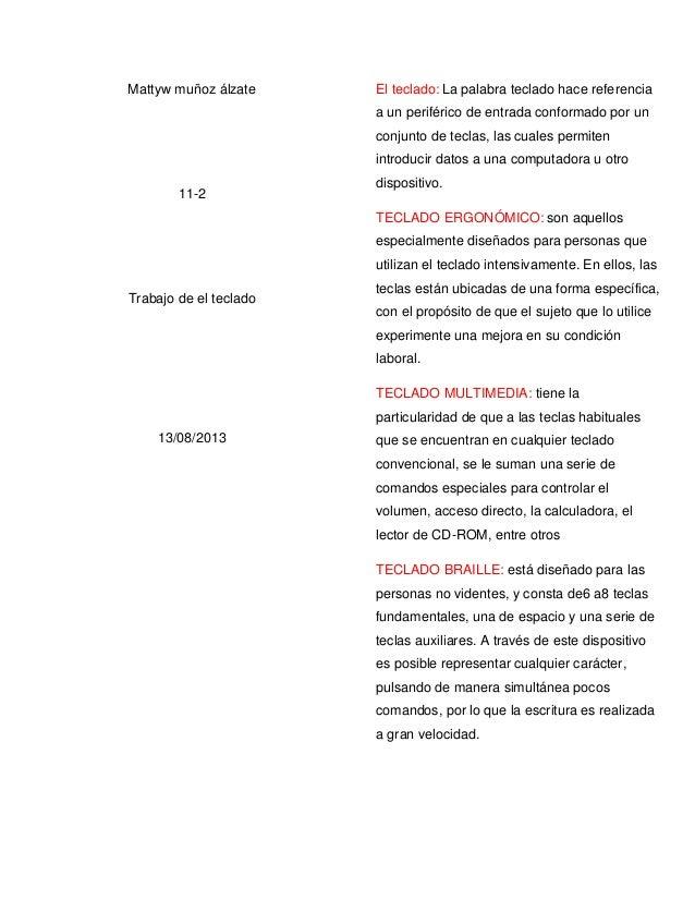 Mattyw muñoz álzate 11-2 Trabajo de el teclado 13/08/2013 El teclado: La palabra teclado hace referencia a un periférico d...
