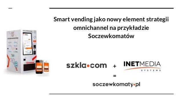 Smart vending jako nowy element strategii omnichannel na przykładzie Soczewkomatów + =