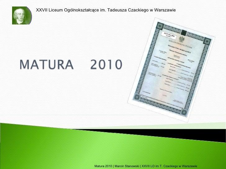 Matura 2010 | Marcin Stanowski | XXVII LO im T. Czackiego w Warszawie