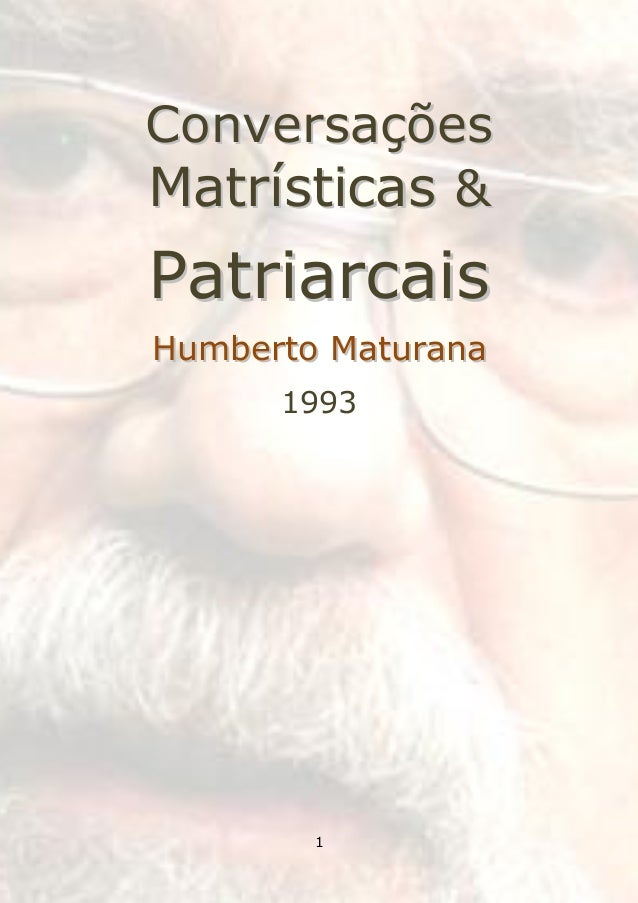 ConversaçõesMatrísticas &PatriarcaisHumberto Maturana      1993        1