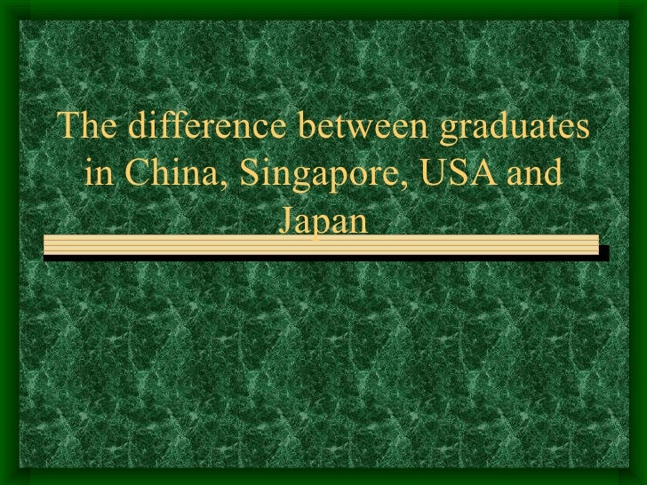 The difference between graduates in China, Singapore, USA and Japan