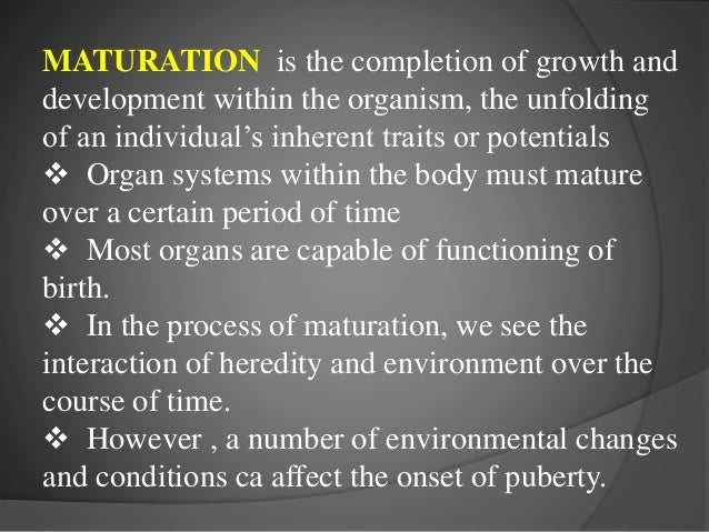 Maturation is to education as