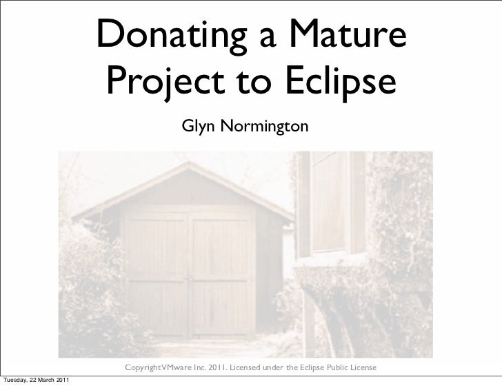 Donating a Mature                         Project to Eclipse                                         Glyn Normington      ...