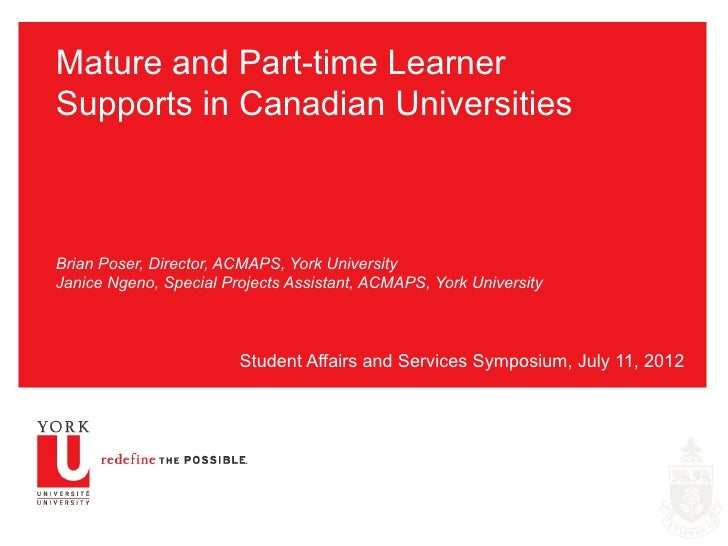 Mature and Part-time LearnerSupports in Canadian UniversitiesBrian Poser, Director, ACMAPS, York UniversityJanice Ngeno, S...