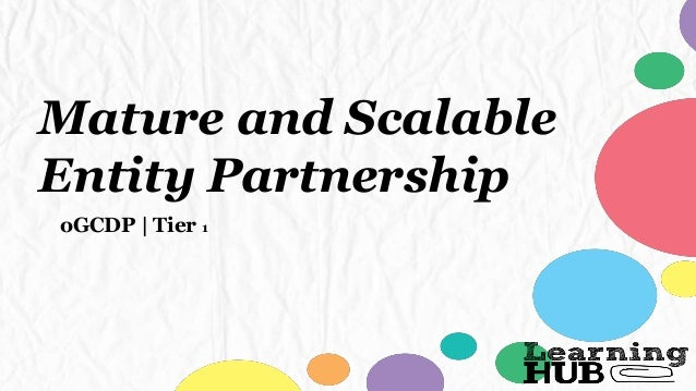 Mature and Scalable Entity Partnership oGCDP | Tier 1