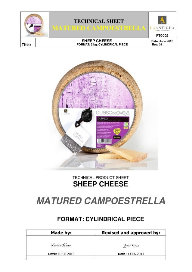 TECHNICAL SHEET MATURED CAMPOESTRELLA FT0002 Title: SHEEP CHEESE Date: June 2013 FORMAT: 3 kg. CYLINDRICAL PIECE Rev: 04 T...