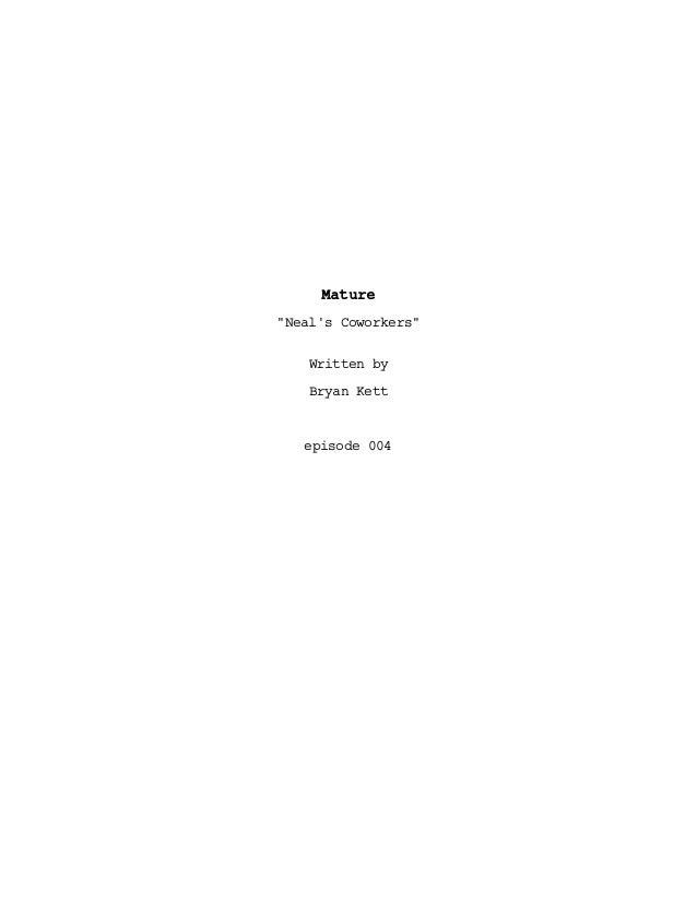 "Mature ""Neal's Coworkers"" Written by Bryan Kett  episode 004"