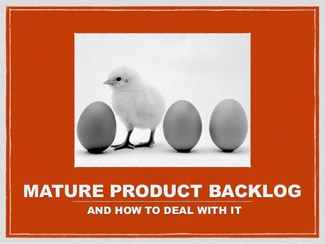 MATURE PRODUCT BACKLOG AND HOW TO DEAL WITH IT _________________________________________