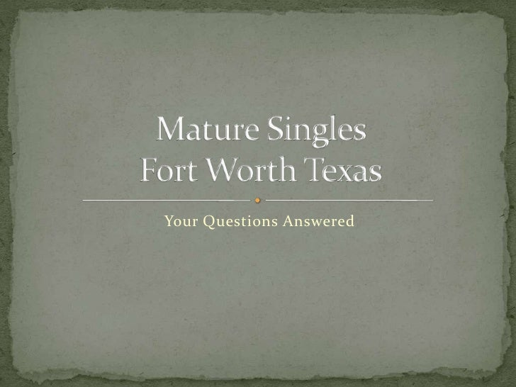 Your Questions Answered<br />Mature Singles Fort Worth Texas<br />