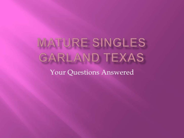 Mature Singles Garland Texas<br />Your Questions Answered<br />