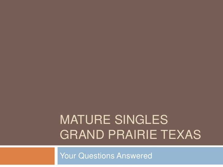 Mature Singles Grand Prairie Texas<br />Your Questions Answered<br />