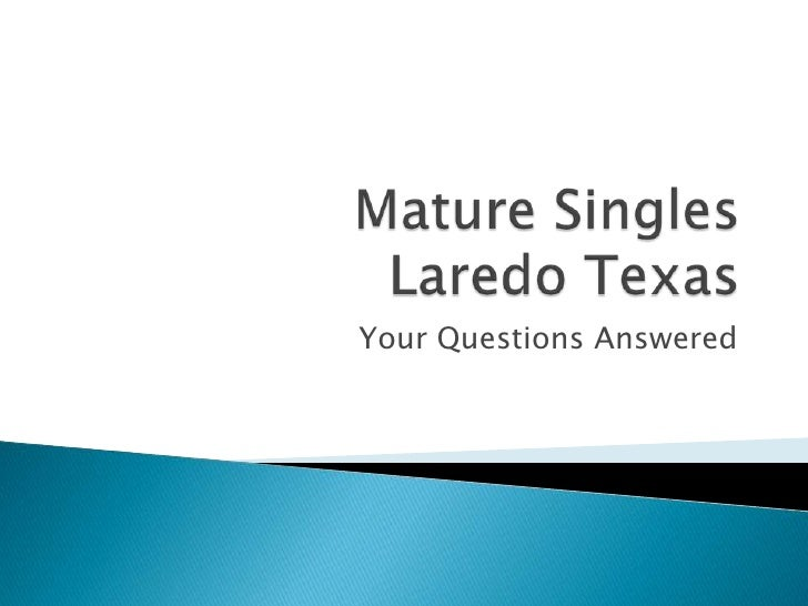 Mature Singles Laredo Texas<br />Your Questions Answered<br />