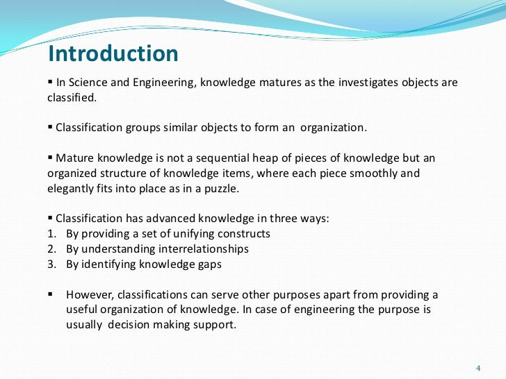 Introduction In Science and Engineering, knowledge matures as the investigates objects areclassified. Classification gro...