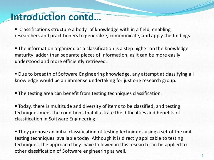 Introduction contd… Classifications structure a body of knowledge with in a field, enablingresearchers and practitioners ...