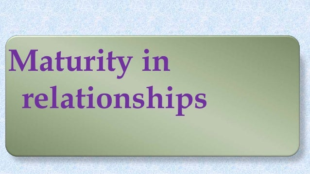 Maturity in relationships
