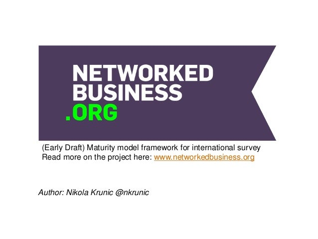 (Early Draft) Maturity model framework for international survey Read more on the project here: www.networkedbusiness.org  ...