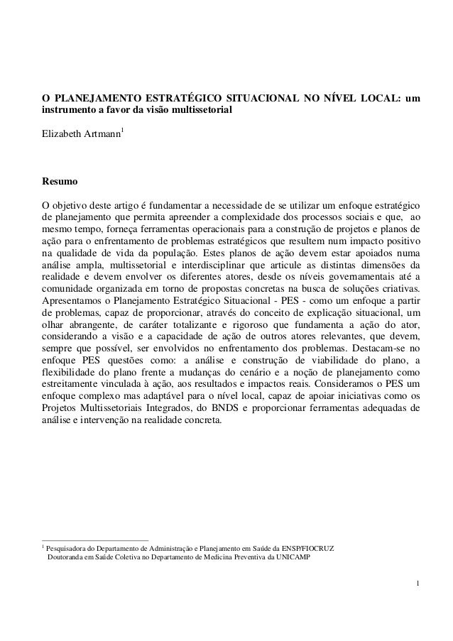 O PLANEJAMENTO ESTRATÉGICO SITUACIONAL NO NÍVEL LOCAL: uminstrumento a favor da visão multissetorialElizabeth Artmann1Resu...