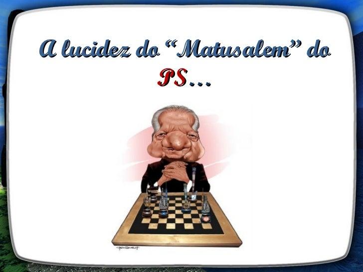 "A lucidez do ""Matusalem"" do            PS…"