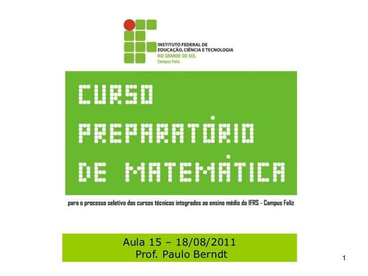 Aula 15 – 18/08/2011  Prof. Paulo Berndt   1