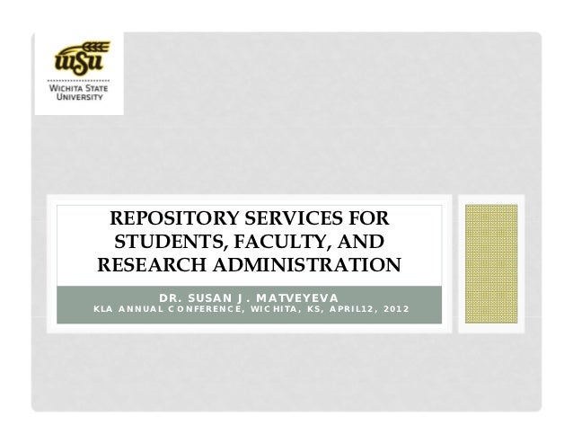 REPOSITORY SERVICES FOR STUDENTS, FACULTY, ANDRESEARCH ADMINISTRATION          DR. SUSAN J. MATVEYEVAKLA ANNUAL CONFERENCE...