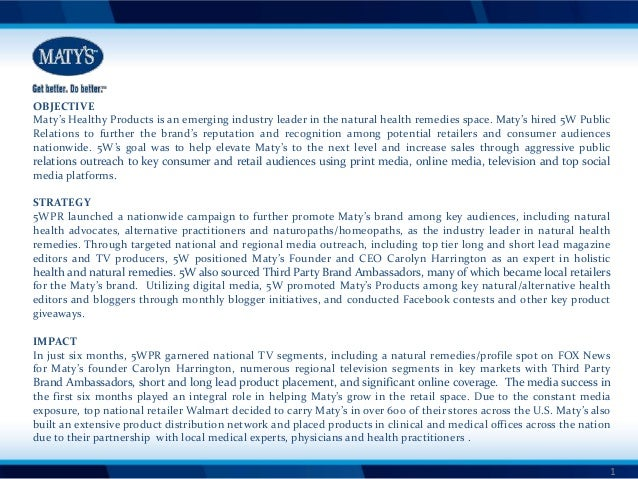 OBJECTIVE Maty's Healthy Products is an emerging industry leader in the natural health remedies space. Maty's hired 5W Pub...