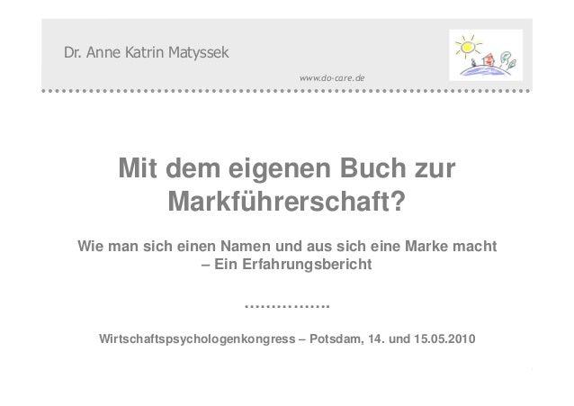 www.do-care.de© Dr. Anne Katrin Matyssek 2010 Mit dem eigenen Buch zur Markführerschaft? Wie man sich einen Namen und aus ...