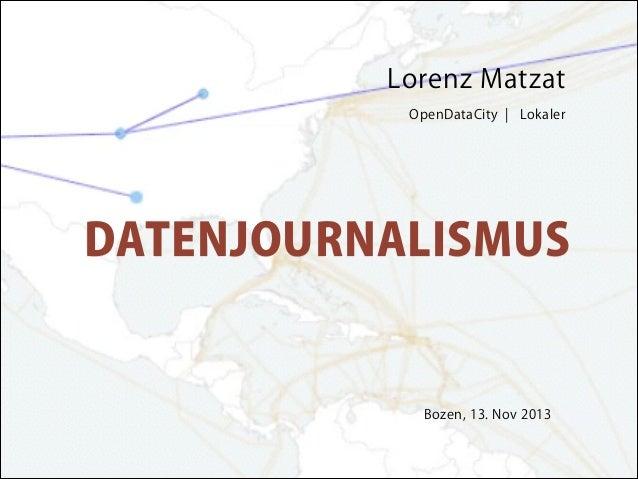 Lorenz Matzat OpenDataCity ¦ Lokaler  !  DATENJOURNALISMUS  Bozen, 13. Nov 2013  !