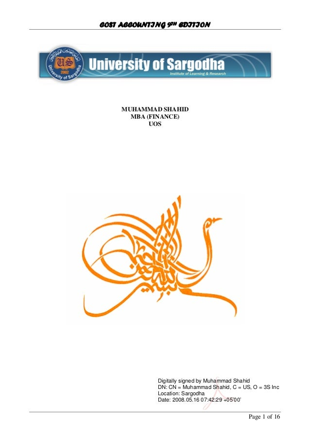 COST ACCOUNTING 9TH EDITION Page 1 of 16 MUHAMMAD SHAHID MBA (FINANCE) UOS Digitally signed by Muhammad Shahid DN: CN = Mu...