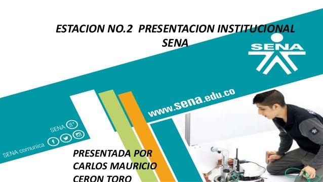 ESTACION NO.2 PRESENTACION INSTITUCIONAL SENA PRESENTADA POR CARLOS MAURICIO
