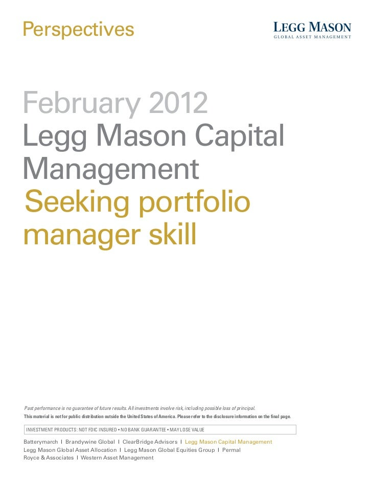 Perspectives    February 2012    Legg Mason Capital    Management    Seeking portfolio    manager skill	 Past performance ...