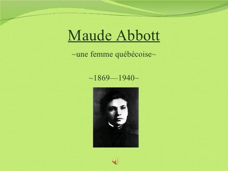 Maude Abbott~une femme québécoise~    ~1869—1940~