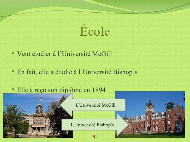 École Veut étudier à l'Université McGill En fait, elle a étudié à l'Université Bishop's Elle a reçu son diplôme en 1894...