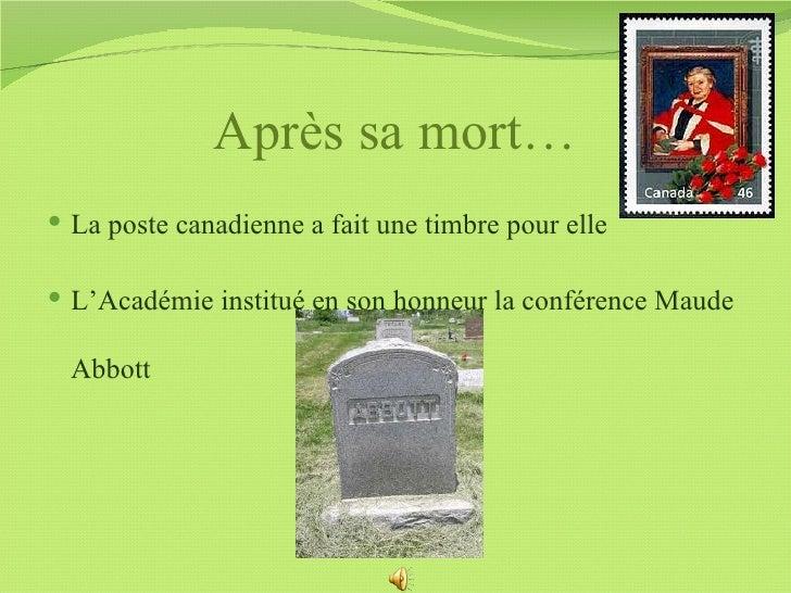 Après sa mort… La poste canadienne a fait une timbre pour elle L'Académie institué en son honneur la conférence Maude  A...